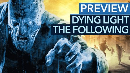 Dying Light: The Following - So viel mehr als ein DLC