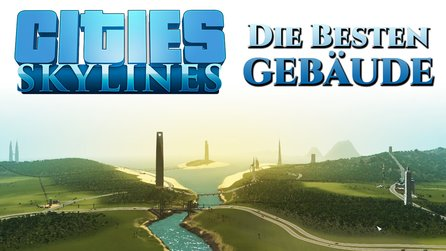 Cities Skylines: Sightseeing - Die coolsten Community-Gebäude