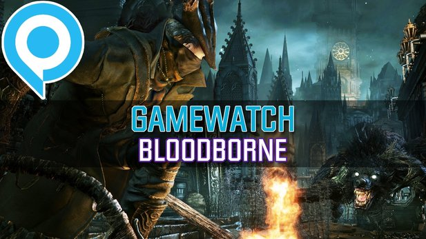 Gamewatch: Bloodborne - Video-Analyse: Komplett neues Kampfsystem